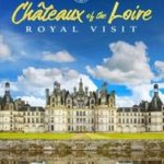 CHATEAUX OF THE LOIRE, ROYAL VISIT