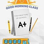 GOOD MORNING CLASS- FIRST DAY OF SCHOOL