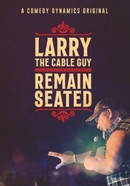 LARRY THE CABLE GUY - REMAIN SEATED
