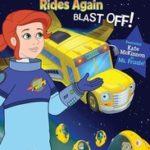 MAGIC SCHOOL BUS RIDES AGAIN BLAST OFF