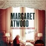 A WORD AFTER WORD IS POWER - MARGARET ATWOOD