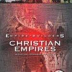 EMPIRE BUILDERS - CHRISTIAN EMPIRES