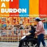 IT'S NOT A BURDEN: HUMOR & HEARTACHE OF RAISING ELDERLY PARENTS