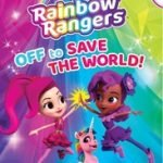 RAINBOW RANGERS OFF TO SAVE THE WORLD