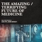 AMAZING/TERRIFYING FUTURE OF MEDICINE