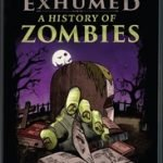 EXHUMED: HISTORY OF ZOMBIES
