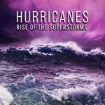 HURRICANES - RISE OF THE SUPER STORMS